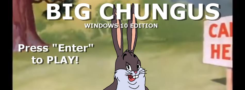 Big Chungus Windows 10 Edition By Random Chaos Gamer 06 Game Jolt