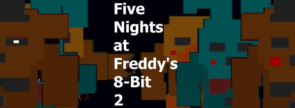 Five Nights at Freddy's 8-bit 2 by [Official] Galactic Gamez