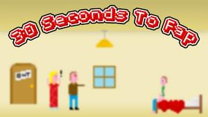 30 seconds to fap game
