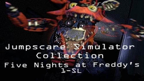 Five Nights at Freddy's 1-6 Jumpscare Simulator by